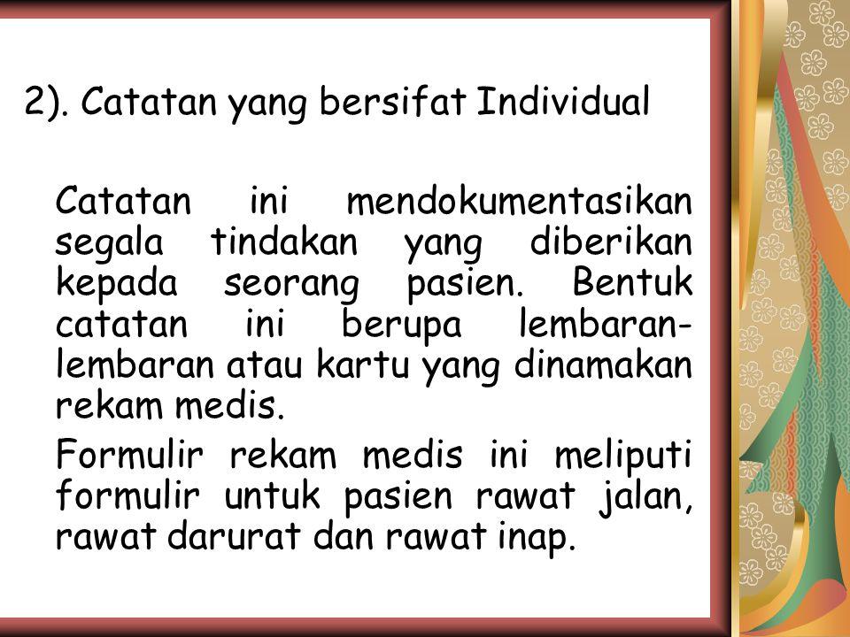 Formulir Untuk RM Rawat Jalan, yang dicatat minimal adalah : 1) Identitas Pasien 2) Anamnesa ( Keluhan utama, riwayat sekarang, riwayat penyakit yg pernah diderita, riwayat penyakit keluarga) 3) Pemeriksaan Fisik 4) Diagnosis 5) Pengobatan Tindakan