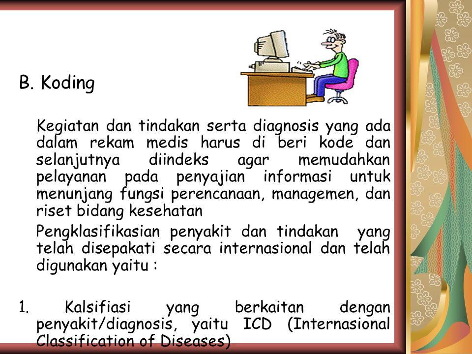 Kecepatan dan ketepatan koding dari suatu diagnosis atau tindakan lain sangat tergantung kepada pelaksana yang menangani rekam medis tersebut, yaitu : 1.