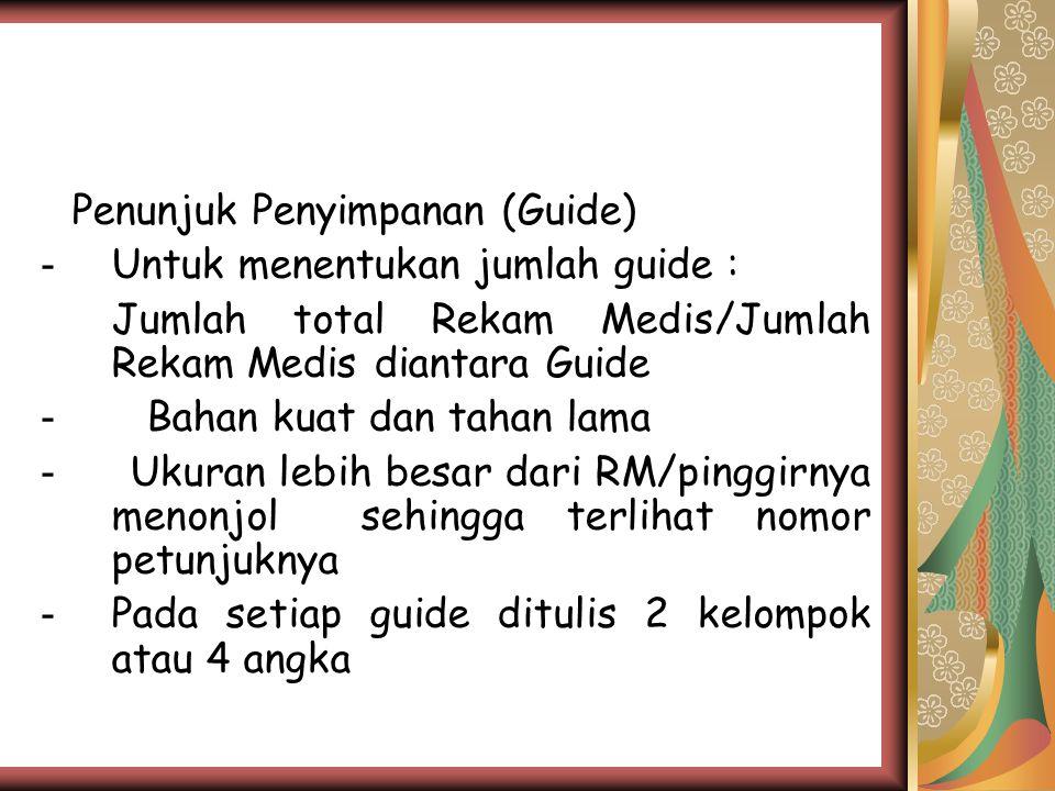 Penunjuk Penyimpanan (Guide) - Untuk menentukan jumlah guide : Jumlah total Rekam Medis/Jumlah Rekam Medis diantara Guide - Bahan kuat dan tahan lama - Ukuran lebih besar dari RM/pinggirnya menonjol sehingga terlihat nomor petunjuknya - Pada setiap guide ditulis 2 kelompok atau 4 angka
