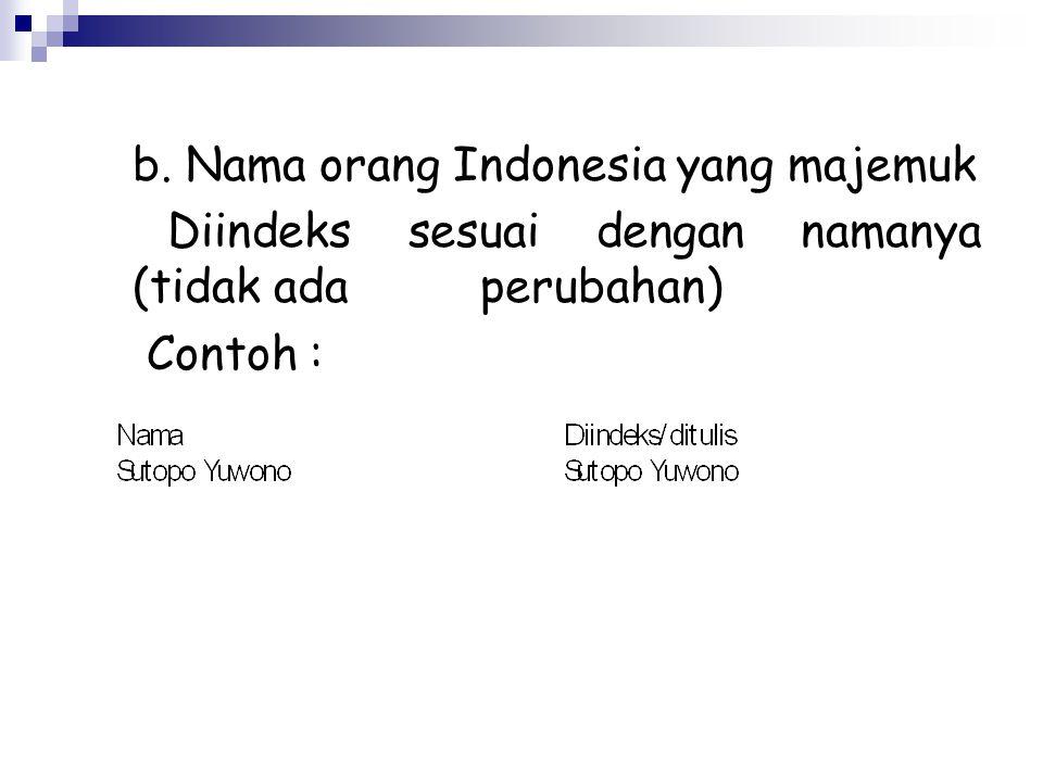 b. Nama orang Indonesia yang majemuk Diindeks sesuai dengan namanya (tidak ada perubahan) Contoh :