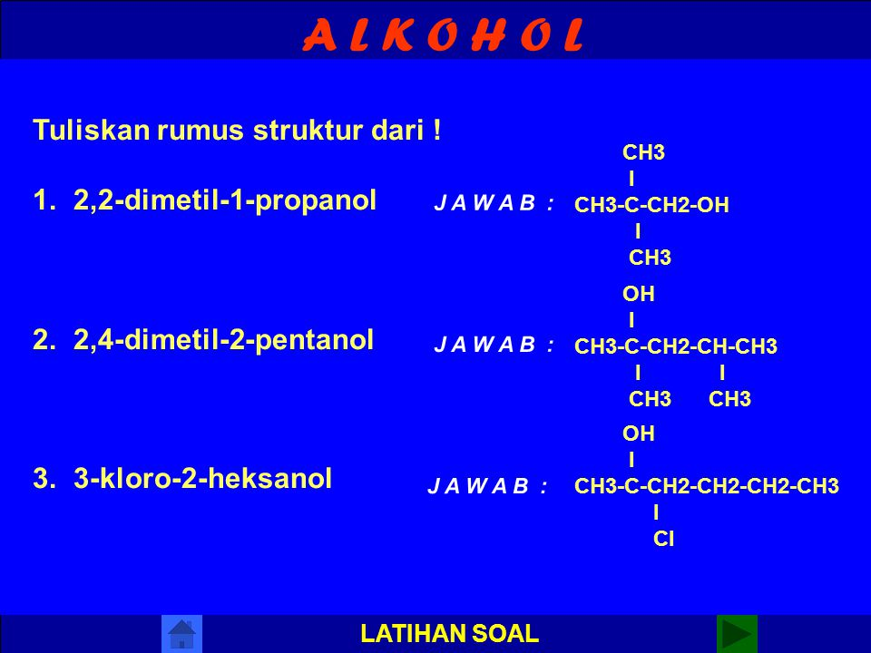 A L K O H O L LATIHAN SOAL Tuliskan nama trivial dari rumus struktur berikut : 1. CH3-CH-CH3 l OH 2. CH3-CH-CH2-OH l CH3 l 3. CH3-C-OH l CH3 Isopropan