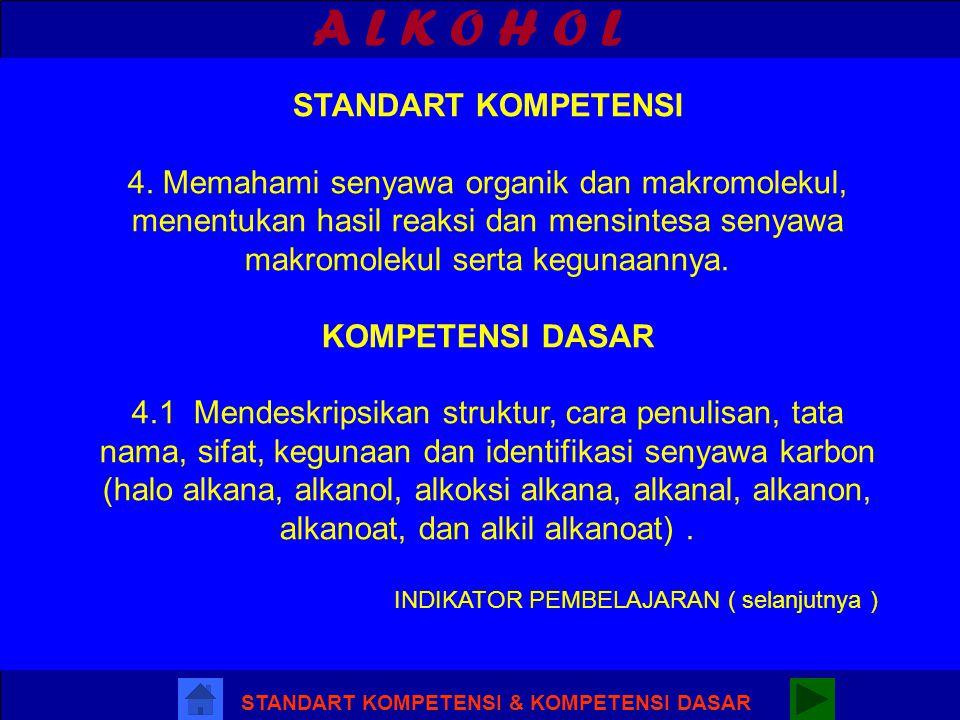 A L K O H O L STANDART KOMPETENSI & KOMPETENSI DASAR STANDART KOMPETENSI 4.