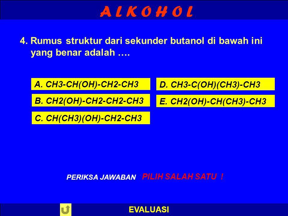 A L K O H O L EVALUASI S A L A H ! PERIKSA JAWABAN : 3. Nama dari rumus struktur alkohol di bawah ini yang benar adalah …. CH3 l CH3-C-OH l CH3 A. 2-m