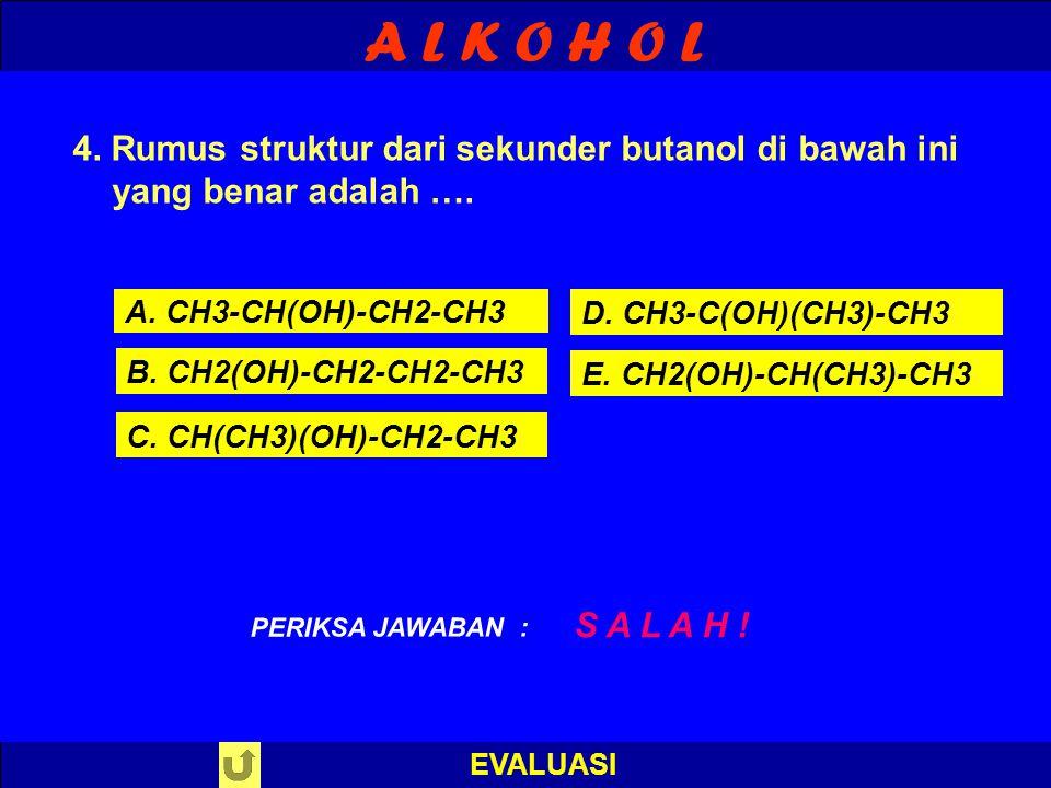 A L K O H O L EVALUASI 4.Rumus struktur dari sekunder butanol di bawah ini yang benar adalah ….