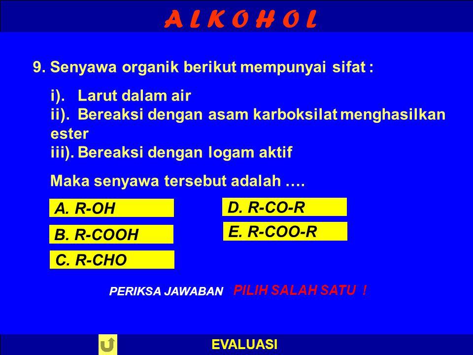 A L K O H O L EVALUASI S A L A H ! PERIKSA JAWABAN : 8. Senyawa 1-propanol dapat dibuat dari reaksi antara kalium permanganat dengan …. A. Propanon B.