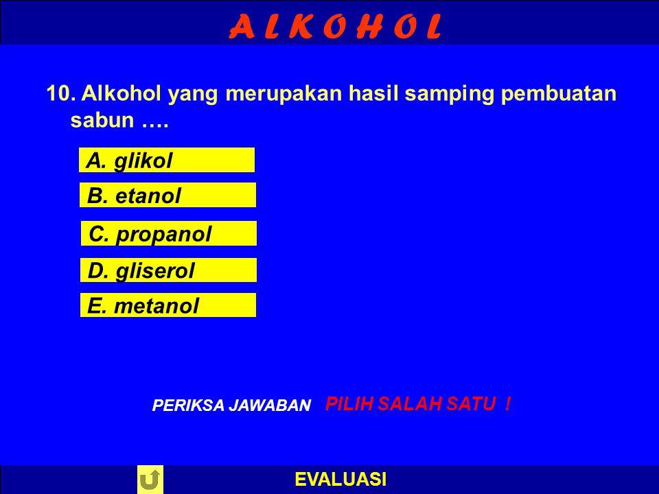 A L K O H O L EVALUASI S A L A H ! PERIKSA JAWABAN : 9. Senyawa organik berikut mempunyai sifat : i). Larut dalam air ii). Bereaksi dengan asam karbok