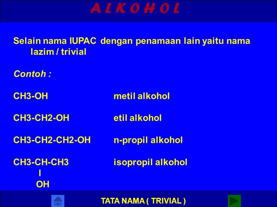 A L K O H O L CH3-CH2-CH2-CH2-OH1-butanol CH3-CH-CH2-CH32-butanol l OH CH3-CH-CH2-OH2-metil-1-propanol l CH3 l CH3-C-OH2-metil-2-propanol l CH3 TATA N