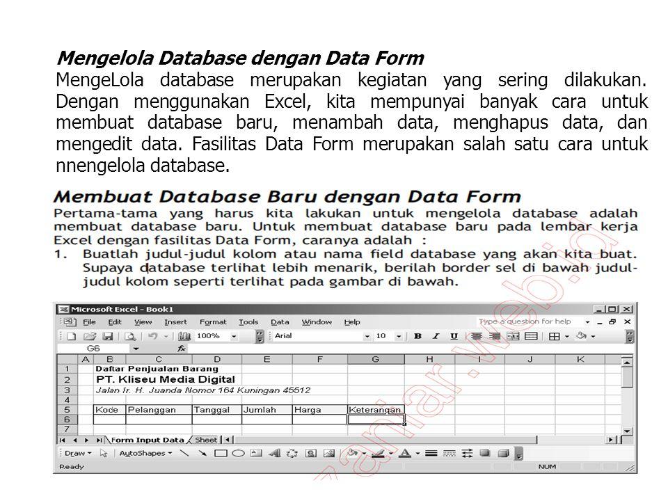 Mengelola Database dengan Data Form MengeLola database merupakan kegiatan yang sering dilakukan. Dengan menggunakan Excel, kita mempunyai banyak cara