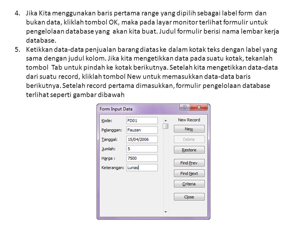 4.Jika Kita menggunakan baris pertama range yang dipilih sebagai label form dan bukan data, kliklah tombol OK, maka pada layar monitor terlihat formul