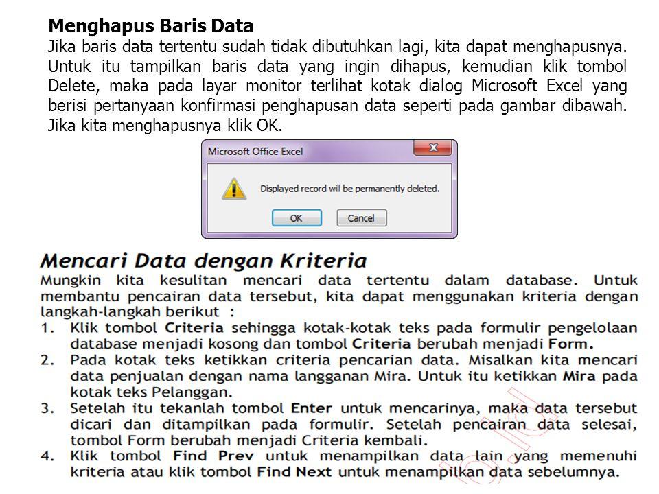 Menghapus Baris Data Jika baris data tertentu sudah tidak dibutuhkan lagi, kita dapat menghapusnya. Untuk itu tampilkan baris data yang ingin dihapus,