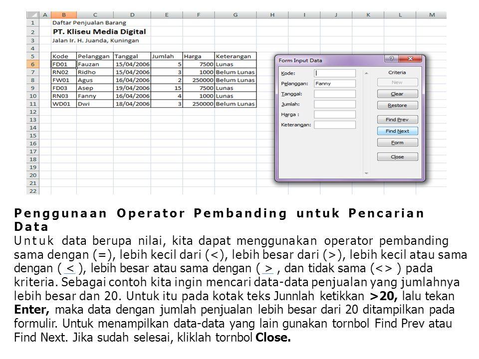 Penggunaan Operator Pembanding untuk Pencarian Data Untuk data berupa nilai, kita dapat menggunakan operator pembanding sama dengan (=), lebih kecil d