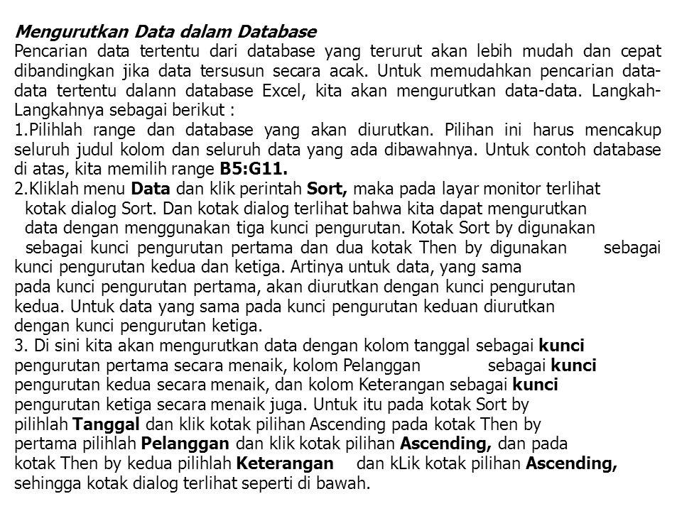 Mengurutkan Data dalam Database Pencarian data tertentu dari database yang terurut akan lebih mudah dan cepat dibandingkan jika data tersusun secara acak.