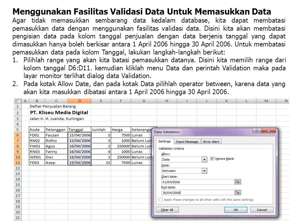 Menggunakan Fasilitas Validasi Data Untuk Memasukkan Data Agar tidak memasukkan sembarang data kedalam database, kita dapat membatasi pemasukkan data dengan menggunakan fasilitas validasi data.