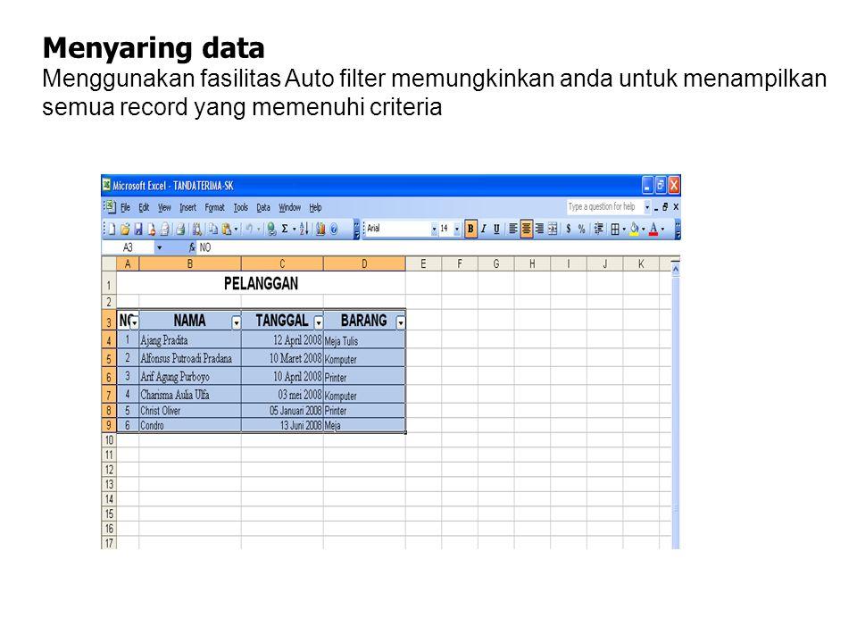 Menyaring data Menggunakan fasilitas Auto filter memungkinkan anda untuk menampilkan semua record yang memenuhi criteria