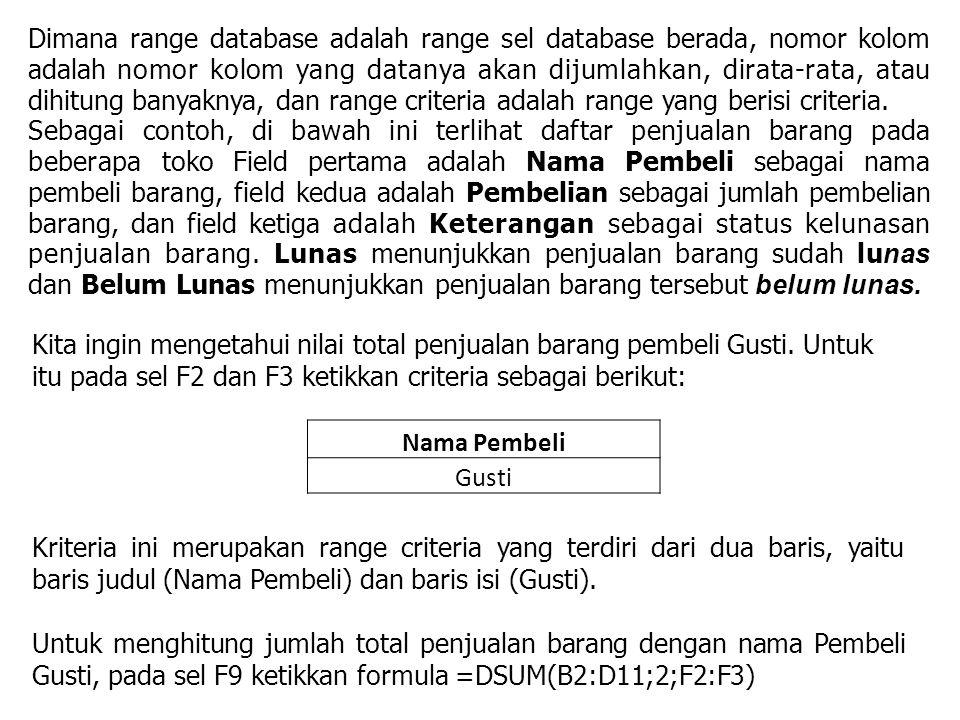 Dimana range database adalah range sel database berada, nomor kolom adalah nomor kolom yang datanya akan dijumlahkan, dirata-rata, atau dihitung banya