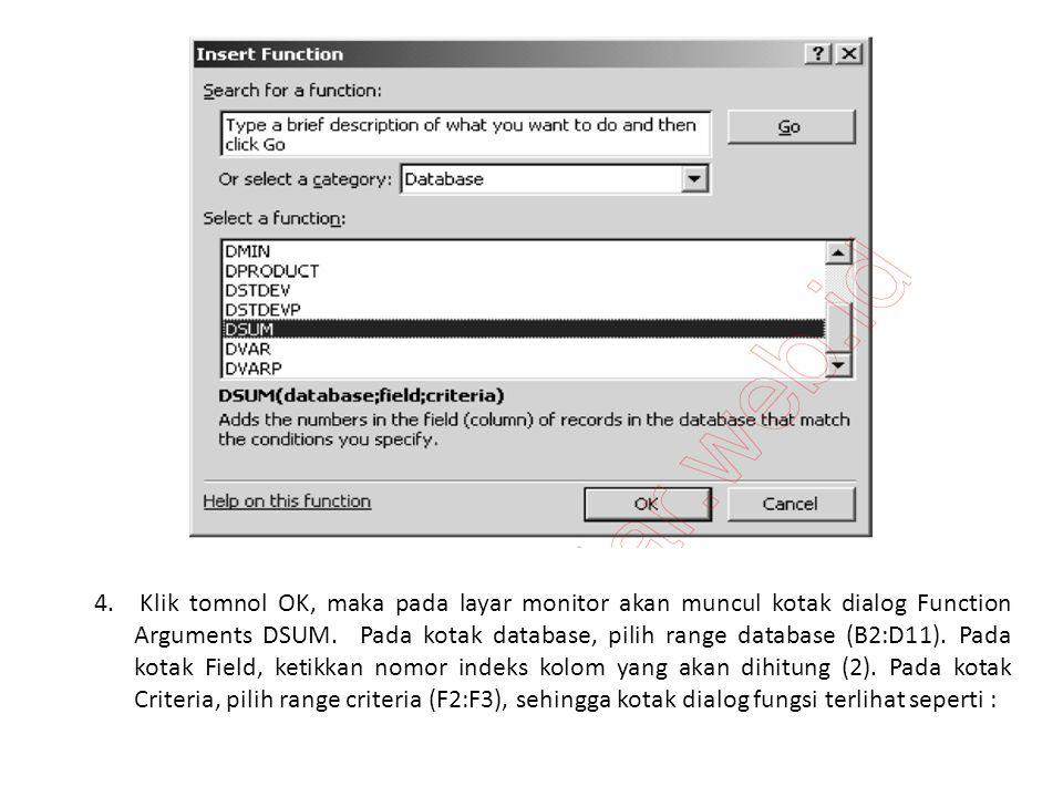 4. Klik tomnol OK, maka pada layar monitor akan muncul kotak dialog Function Arguments DSUM. Pada kotak database, pilih range database (B2:D11). Pada