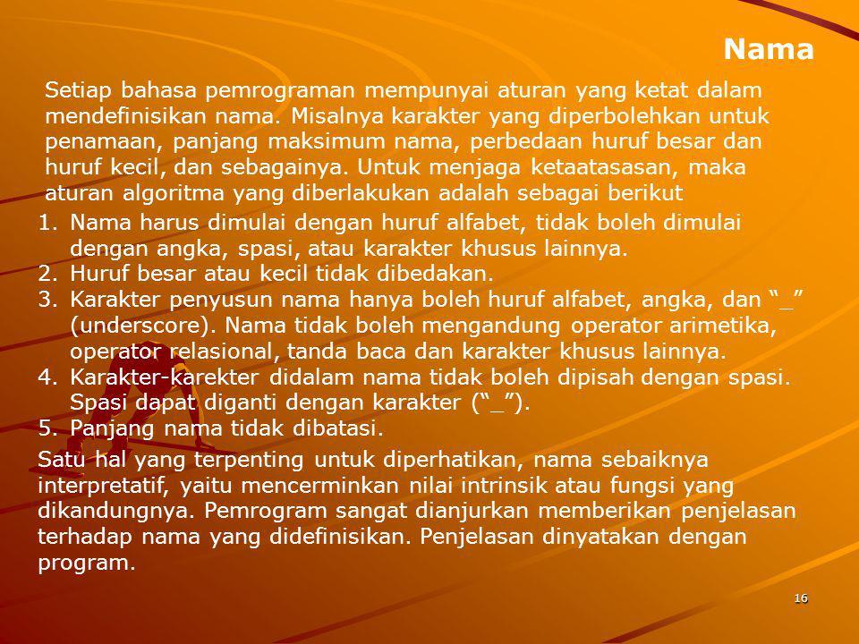 Nama Setiap bahasa pemrograman mempunyai aturan yang ketat dalam mendefinisikan nama. Misalnya karakter yang diperbolehkan untuk penamaan, panjang mak
