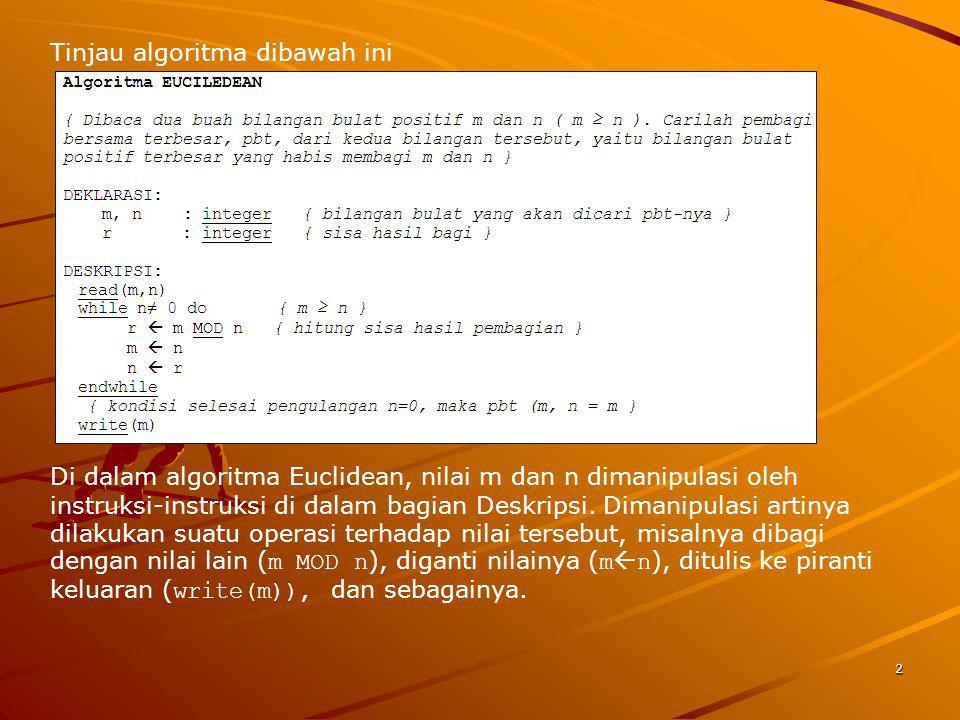 Tinjau algoritma dibawah ini Di dalam algoritma Euclidean, nilai m dan n dimanipulasi oleh instruksi-instruksi di dalam bagian Deskripsi. Dimanipulasi