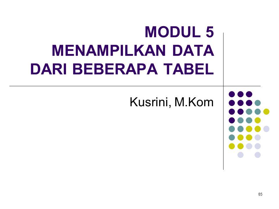 85 MODUL 5 MENAMPILKAN DATA DARI BEBERAPA TABEL Kusrini, M.Kom