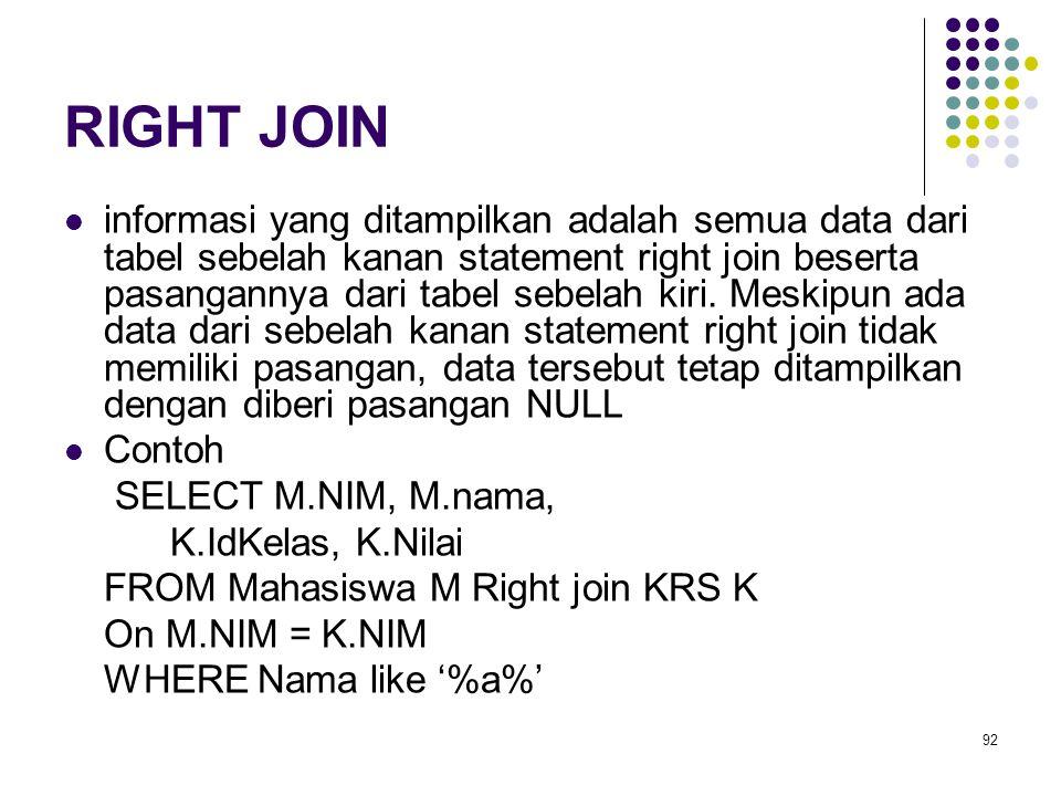 92 RIGHT JOIN informasi yang ditampilkan adalah semua data dari tabel sebelah kanan statement right join beserta pasangannya dari tabel sebelah kiri.