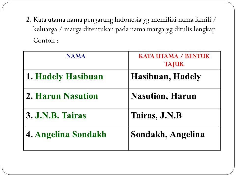 2. Kata utama nama pengarang Indonesia yg memiliki nama famili / keluarga / marga ditentukan pada nama marga yg ditulis lengkap Contoh : NAMAKATA UTAM