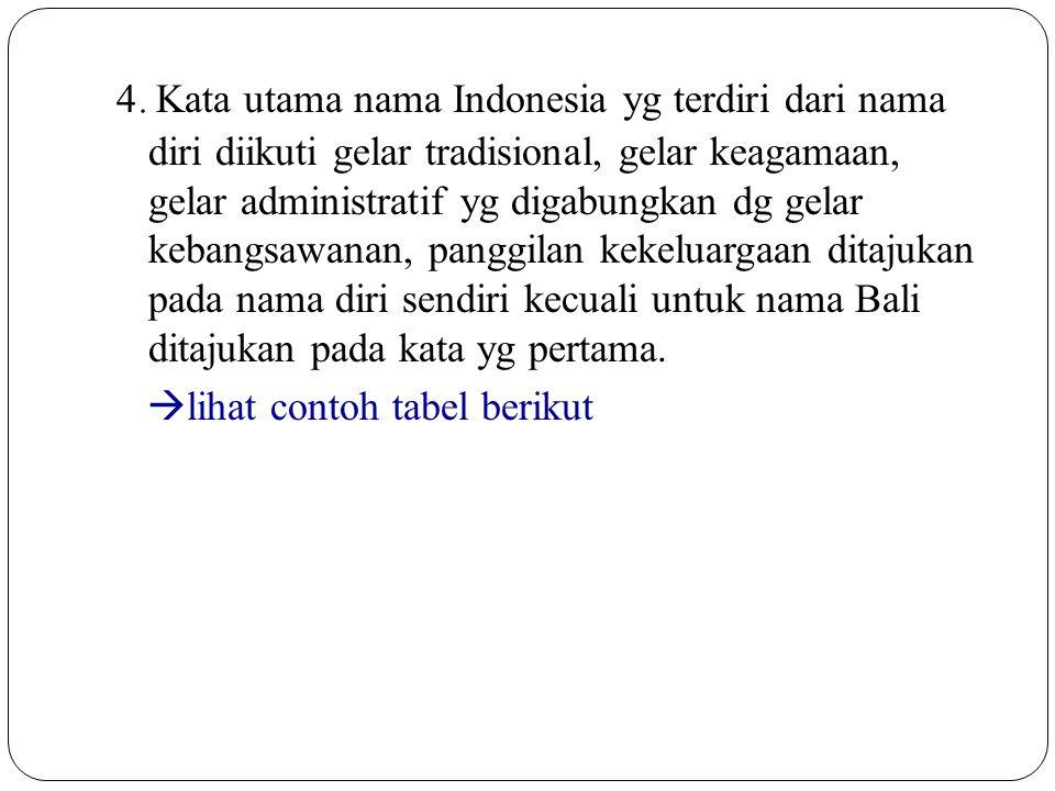 4. Kata utama nama Indonesia yg terdiri dari nama diri diikuti gelar tradisional, gelar keagamaan, gelar administratif yg digabungkan dg gelar kebangs