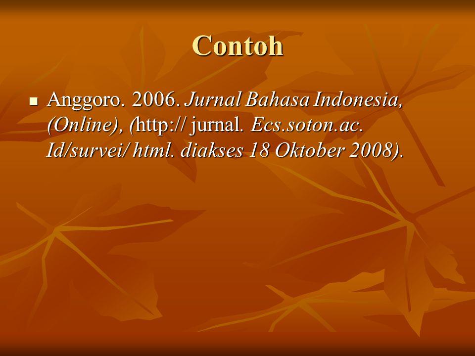 Contoh Anggoro.2006. Jurnal Bahasa Indonesia, (Online), (http:// jurnal.