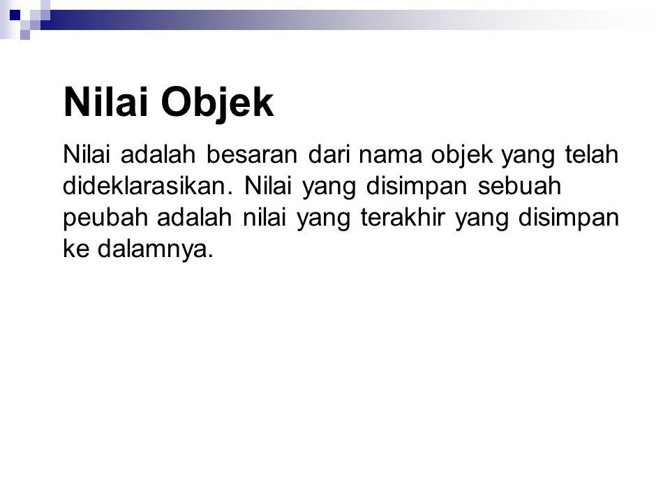 Nilai Objek Nilai adalah besaran dari nama objek yang telah dideklarasikan.