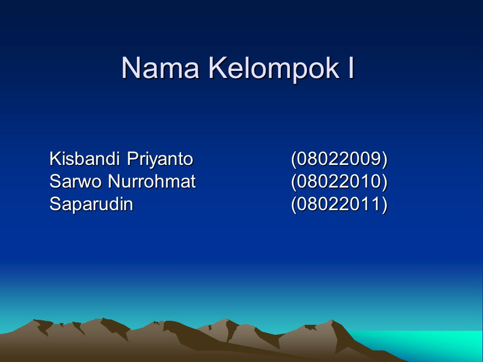 Nama Kelompok I Kisbandi Priyanto(08022009) Sarwo Nurrohmat(08022010) Saparudin(08022011)