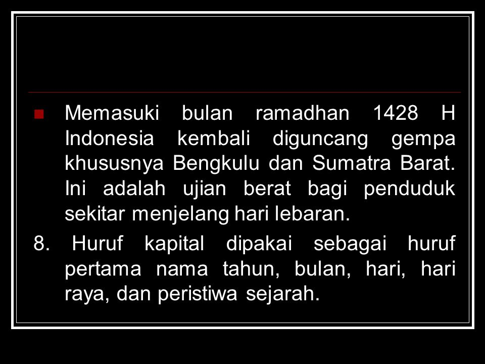 Memasuki bulan ramadhan 1428 H Indonesia kembali diguncang gempa khususnya Bengkulu dan Sumatra Barat. Ini adalah ujian berat bagi penduduk sekitar me