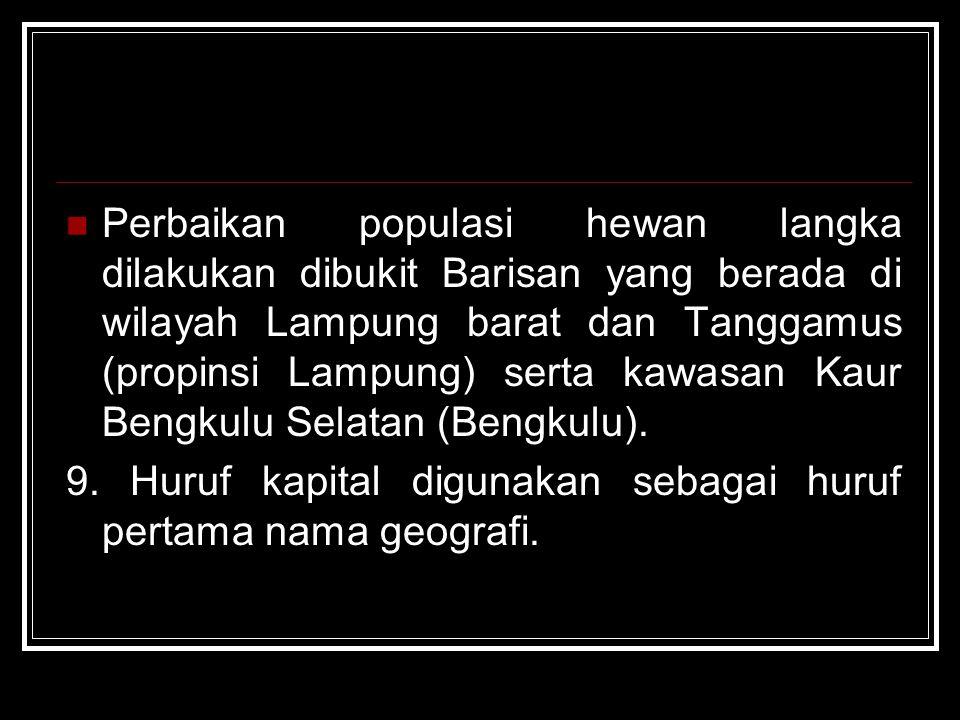 Perbaikan populasi hewan langka dilakukan dibukit Barisan yang berada di wilayah Lampung barat dan Tanggamus (propinsi Lampung) serta kawasan Kaur Ben