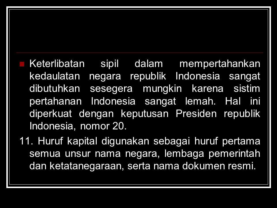 Keterlibatan sipil dalam mempertahankan kedaulatan negara republik Indonesia sangat dibutuhkan sesegera mungkin karena sistim pertahanan Indonesia san