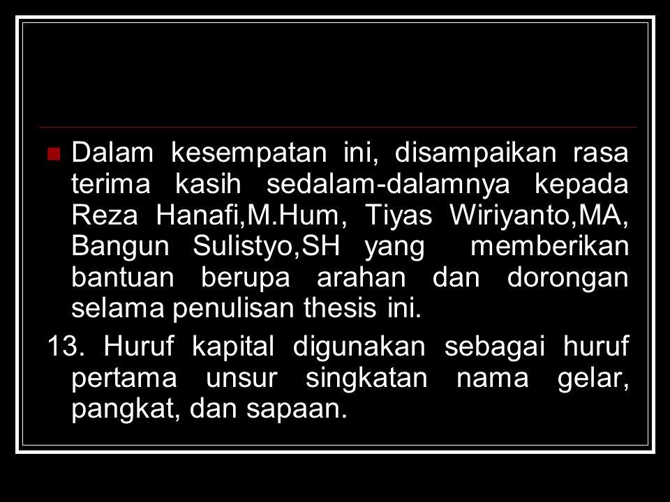 Dalam kesempatan ini, disampaikan rasa terima kasih sedalam-dalamnya kepada Reza Hanafi,M.Hum, Tiyas Wiriyanto,MA, Bangun Sulistyo,SH yang memberikan
