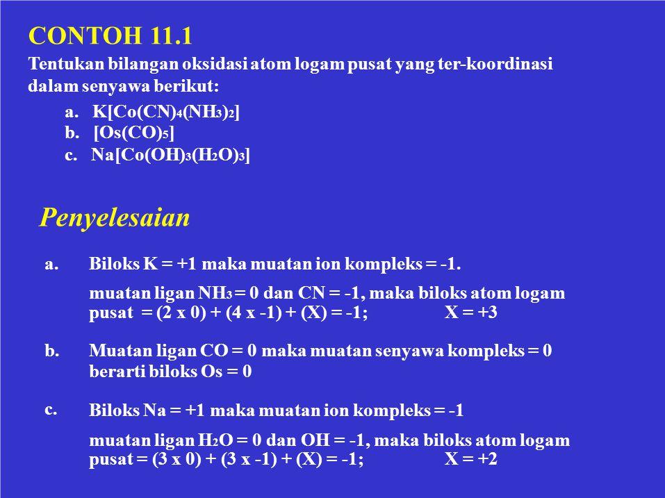 Tentukan bilangan oksidasi atom logam pusat yang ter-koordinasi dalam senyawa berikut: CONTOH 11.1 a. K[Co(CN) 4 (NH 3 ) 2 ] b. [Os(CO) 5 ] c. Na[Co(O
