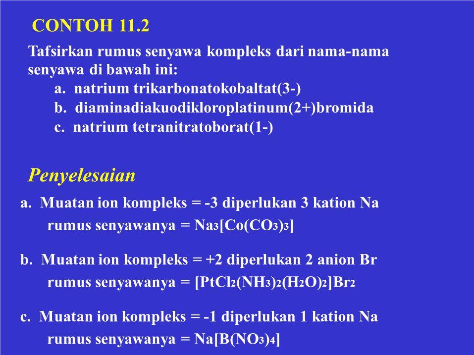 CONTOH 11.2 Tafsirkan rumus senyawa kompleks dari nama-nama senyawa di bawah ini: a. natrium trikarbonatokobaltat(3-) b. diaminadiakuodikloroplatinum(