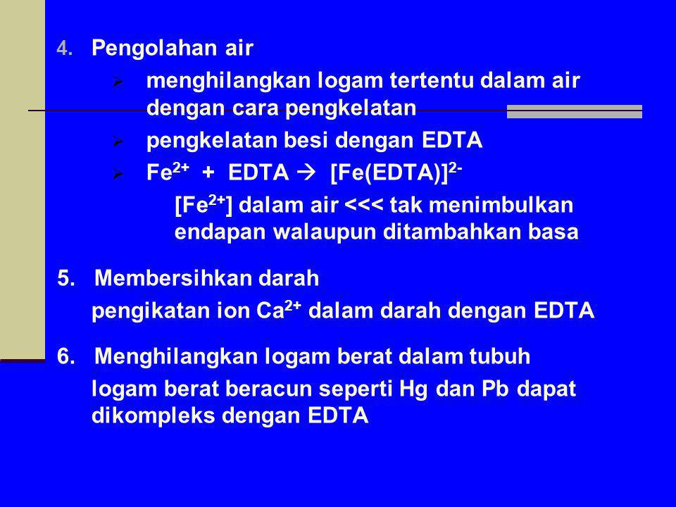 4. Pengolahan air  menghilangkan logam tertentu dalam air dengan cara pengkelatan  pengkelatan besi dengan EDTA  Fe 2+ + EDTA  [Fe(EDTA)] 2- [Fe 2