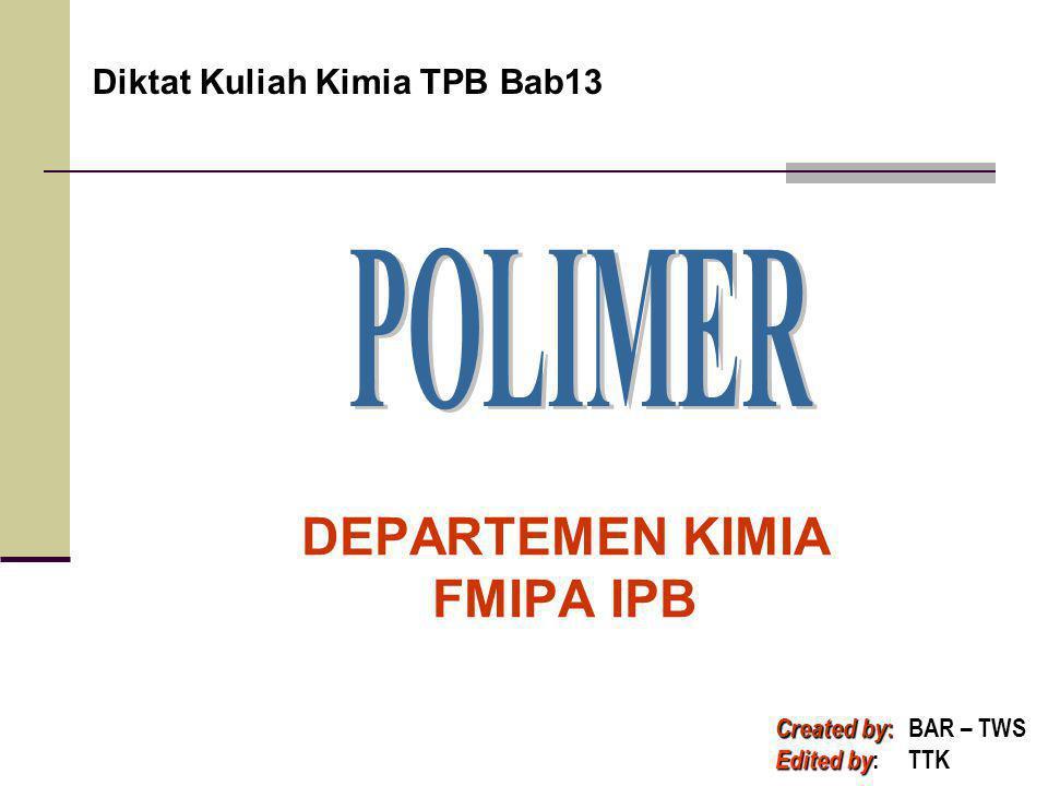DEPARTEMEN KIMIA FMIPA IPB Diktat Kuliah Kimia TPB Bab13 Created by : BAR – TWS Edited by : TTK