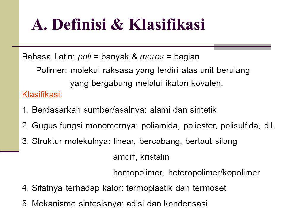 A. Definisi & Klasifikasi Polimer: molekul raksasa yang terdiri atas unit berulang yang bergabung melalui ikatan kovalen. Bahasa Latin: poli = banyak