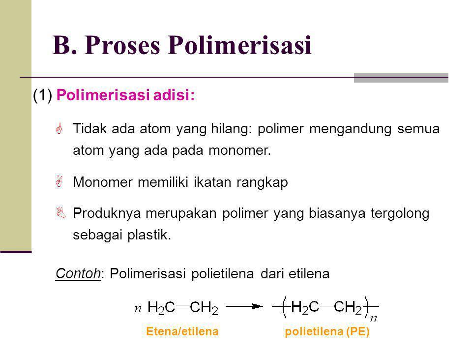 B. Proses Polimerisasi (1) Polimerisasi adisi:  Tidak ada atom yang hilang: polimer mengandung semua atom yang ada pada monomer.  Monomer memiliki i