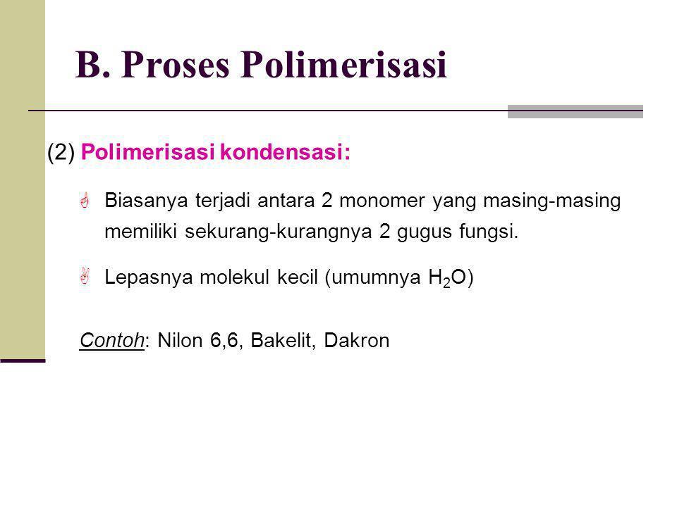 B. Proses Polimerisasi (2) Polimerisasi kondensasi:  Biasanya terjadi antara 2 monomer yang masing-masing memiliki sekurang-kurangnya 2 gugus fungsi.
