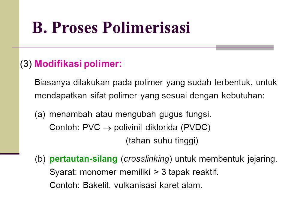 B. Proses Polimerisasi Biasanya dilakukan pada polimer yang sudah terbentuk, untuk mendapatkan sifat polimer yang sesuai dengan kebutuhan: (a)menambah