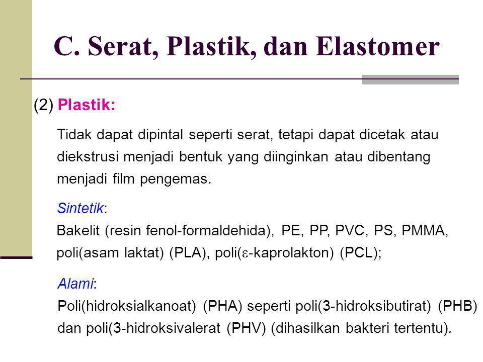 (2) Plastik: C. Serat, Plastik, dan Elastomer Tidak dapat dipintal seperti serat, tetapi dapat dicetak atau diekstrusi menjadi bentuk yang diinginkan