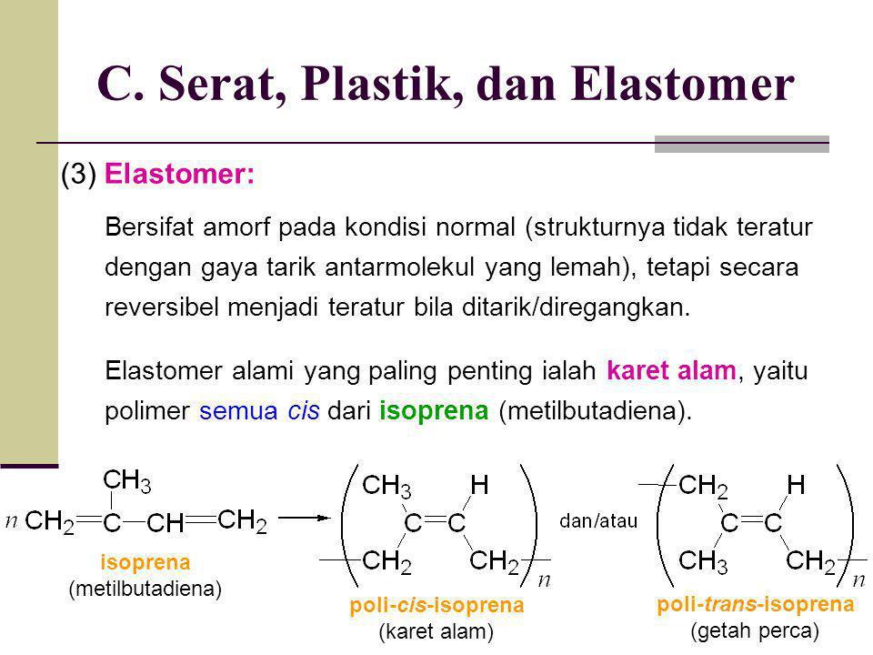 (3) Elastomer: C. Serat, Plastik, dan Elastomer Bersifat amorf pada kondisi normal (strukturnya tidak teratur dengan gaya tarik antarmolekul yang lema