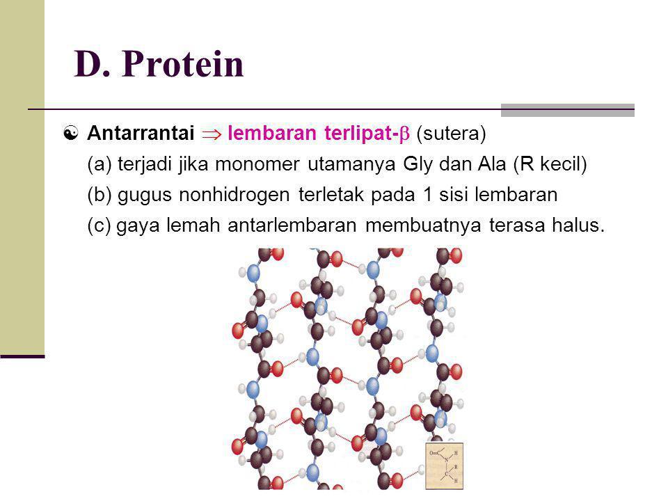 D. Protein  Antarrantai  lembaran terlipat-  (sutera) (a) terjadi jika monomer utamanya Gly dan Ala (R kecil) (b) gugus nonhidrogen terletak pada 1