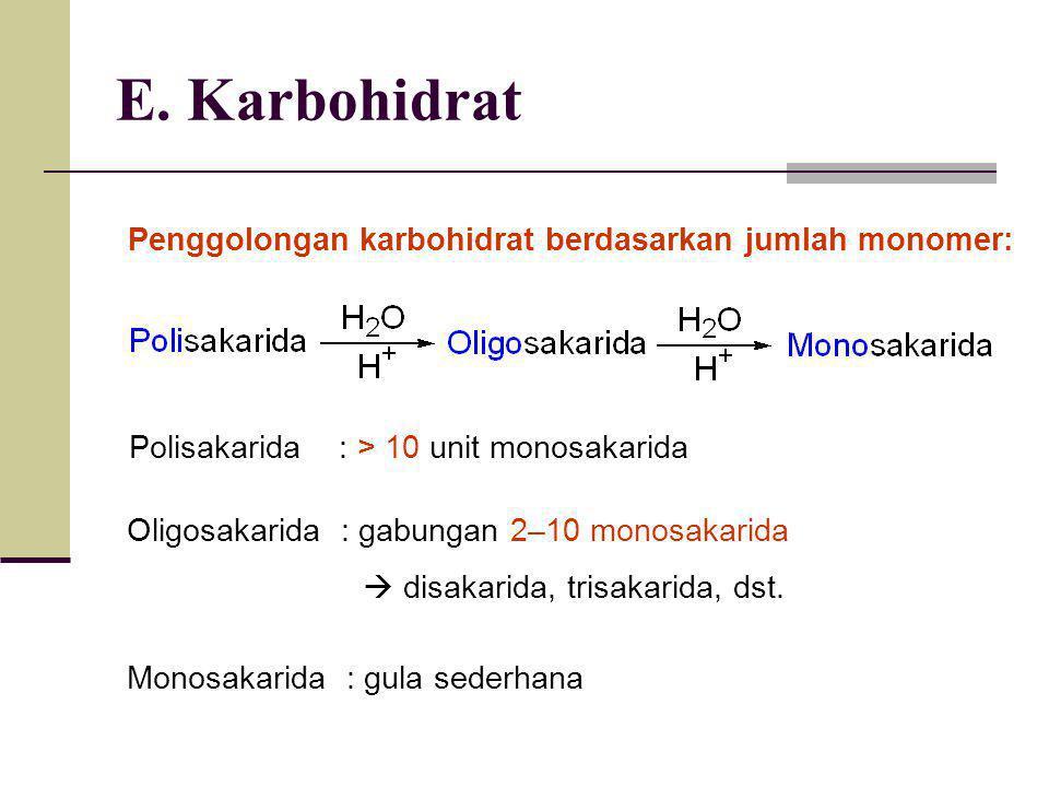 E. Karbohidrat Penggolongan karbohidrat berdasarkan jumlah monomer: Polisakarida : > 10 unit monosakarida Oligosakarida : gabungan 2–10 monosakarida 