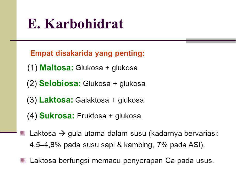 E. Karbohidrat Empat disakarida yang penting: (1) Maltosa: Glukosa + glukosa (2) Selobiosa: Glukosa + glukosa (3) Laktosa: Galaktosa + glukosa (4) Suk