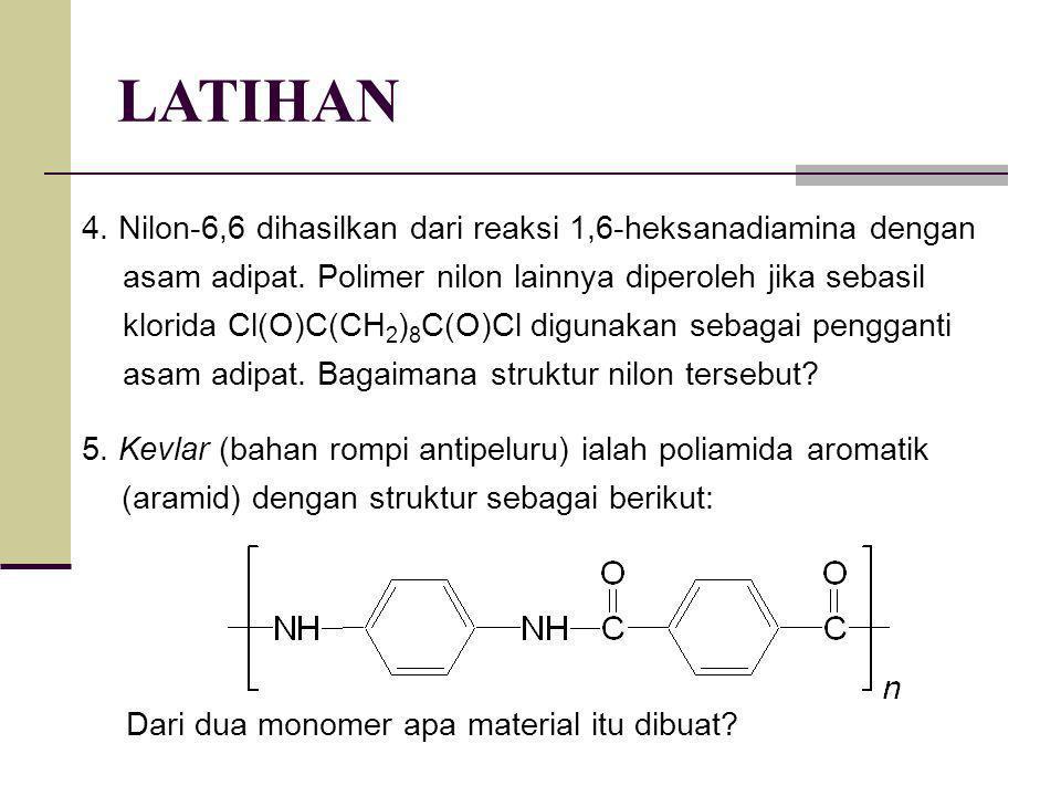 LATIHAN 4. Nilon-6,6 dihasilkan dari reaksi 1,6-heksanadiamina dengan asam adipat. Polimer nilon lainnya diperoleh jika sebasil klorida Cl(O)C(CH 2 )