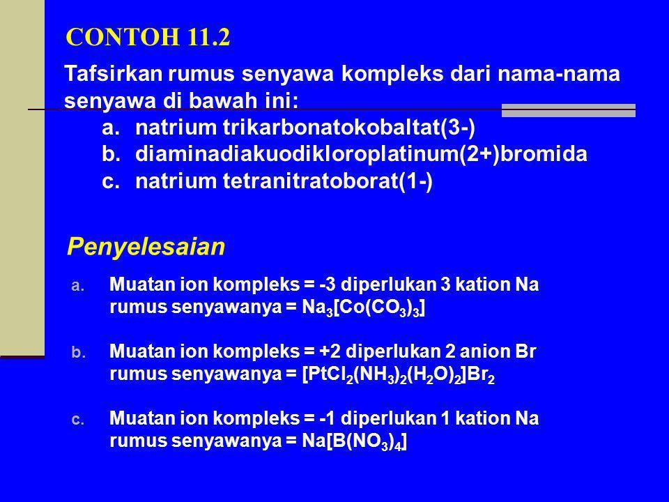 Penyelesaian a. Muatan ion kompleks = -3 diperlukan 3 kation Na rumus senyawanya = Na 3 [Co(CO 3 ) 3 ] b. Muatan ion kompleks = +2 diperlukan 2 anion