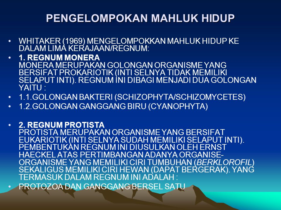 PENGELOMPOKAN MAHLUK HIDUP WHITAKER (1969) MENGELOMPOKKAN MAHLUK HIDUP KE DALAM LIMA KERAJAAN/REGNUM: 1. REGNUM MONERA MONERA MERUPAKAN GOLONGAN ORGAN