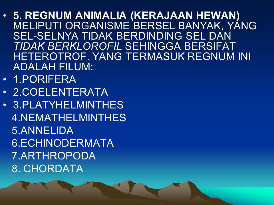 5. REGNUM ANIMALIA (KERAJAAN HEWAN) MELIPUTI ORGANISME BERSEL BANYAK, YANG SEL-SELNYA TIDAK BERDINDING SEL DAN TIDAK BERKLOROFIL SEHINGGA BERSIFAT HET